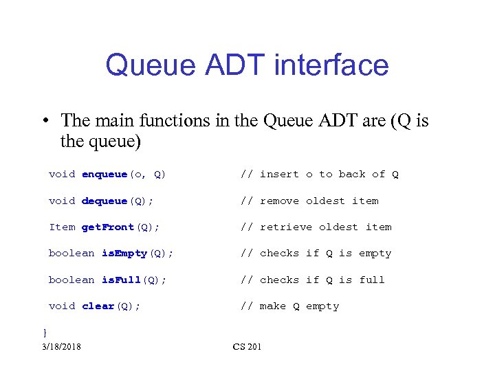Queue ADT interface • The main functions in the Queue ADT are (Q is