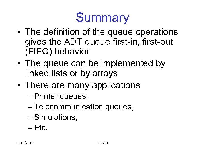 Summary • The definition of the queue operations gives the ADT queue first-in, first-out