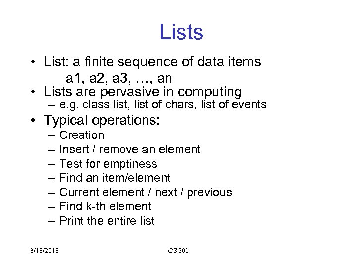 Lists • List: a finite sequence of data items a 1, a 2, a