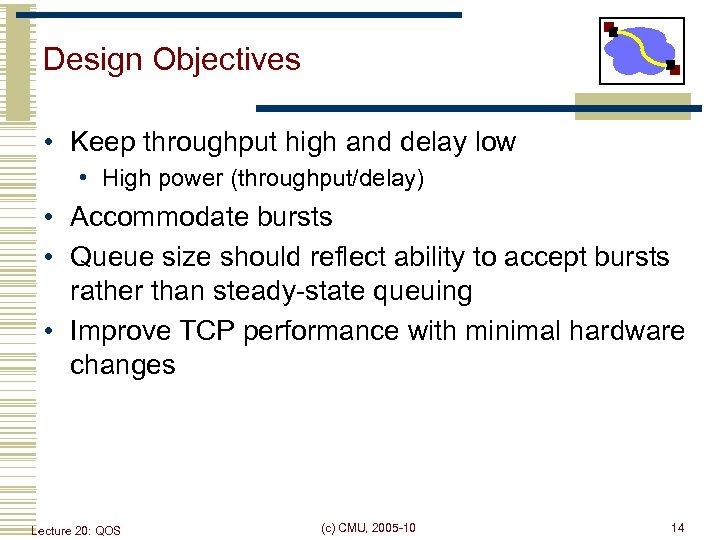 Design Objectives • Keep throughput high and delay low • High power (throughput/delay) •