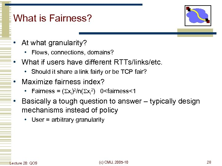 What is Fairness? • At what granularity? • Flows, connections, domains? • What if
