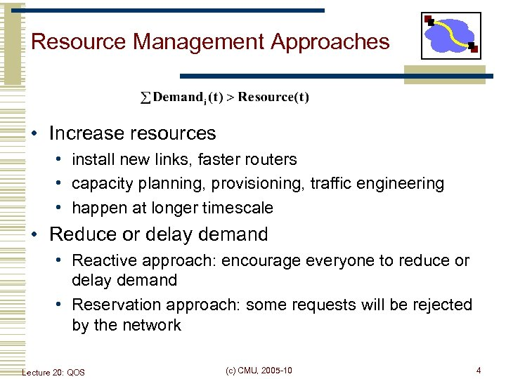 Resource Management Approaches • Increase resources • install new links, faster routers • capacity