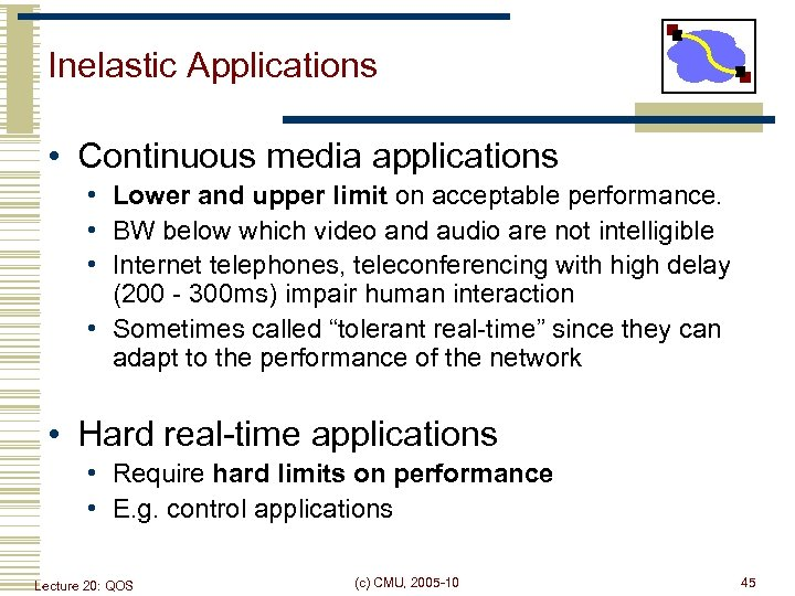 Inelastic Applications • Continuous media applications • Lower and upper limit on acceptable performance.