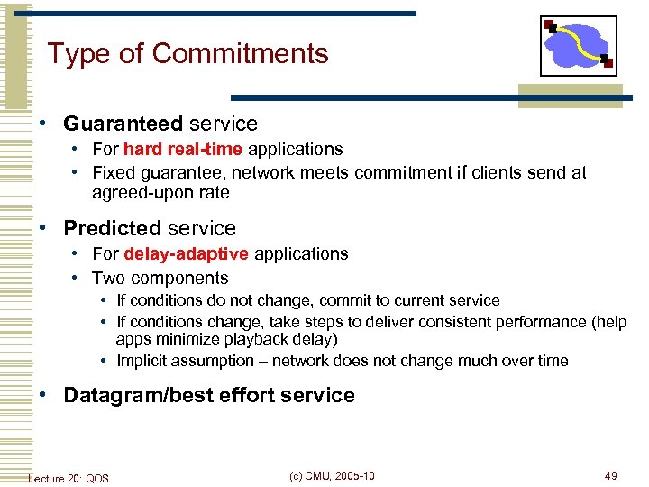 Type of Commitments • Guaranteed service • For hard real-time applications • Fixed guarantee,