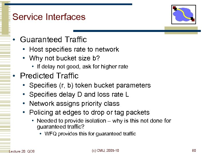 Service Interfaces • Guaranteed Traffic • Host specifies rate to network • Why not