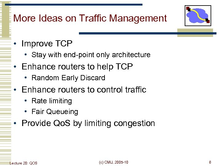 More Ideas on Traffic Management • Improve TCP • Stay with end-point only architecture