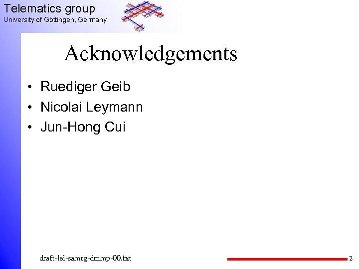 Telematics group University of Göttingen, Germany Acknowledgements • Ruediger Geib • Nicolai Leymann •