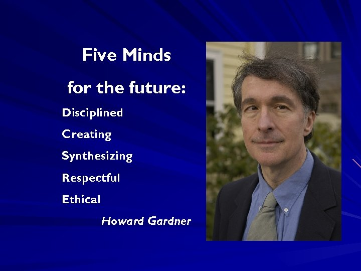 Five Minds for the future: Disciplined Creating Synthesizing Respectful Ethical Howard Gardner