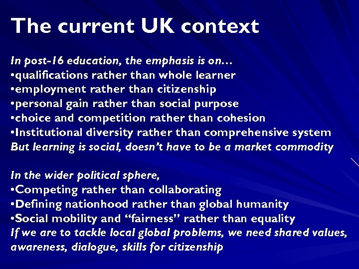 The current UK context In post-16 education, the emphasis is on… • qualifications rather