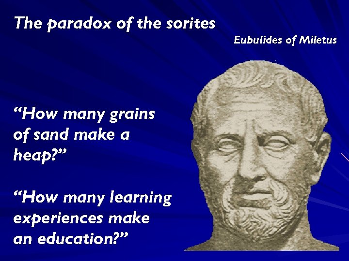 """The paradox of the sorites Eubulides of Miletus """"How many grains of sand make"""