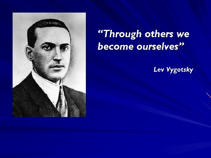 """""""Through others we become ourselves"""" Lev Vygotsky"""