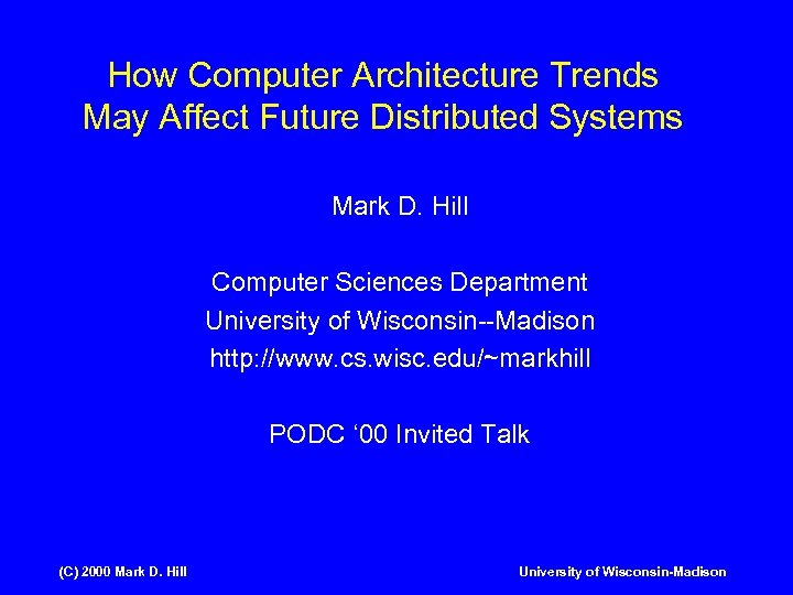 How Computer Architecture Trends May Affect Future Distributed Systems Mark D. Hill Computer Sciences