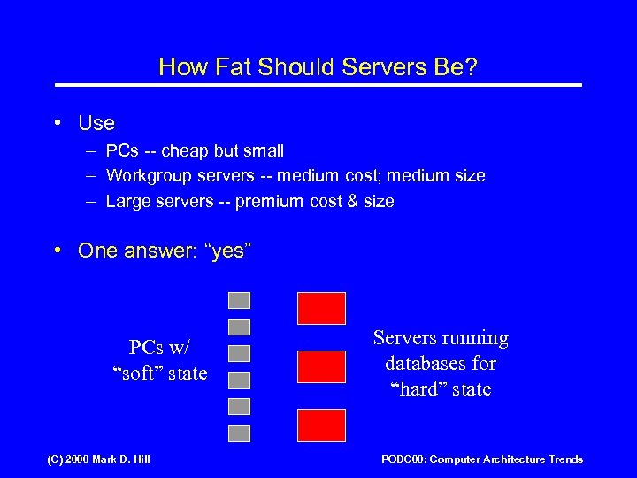 How Fat Should Servers Be? • Use – PCs -- cheap but small –