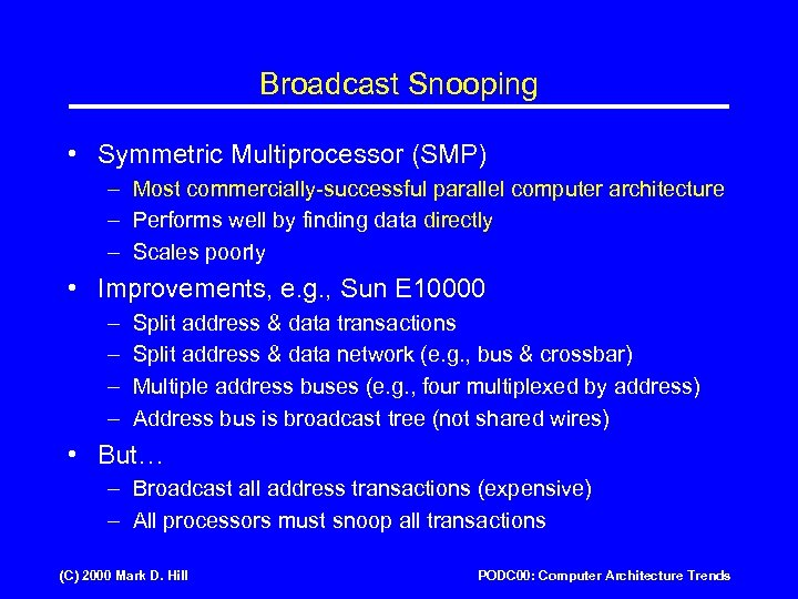 Broadcast Snooping • Symmetric Multiprocessor (SMP) – Most commercially-successful parallel computer architecture – Performs