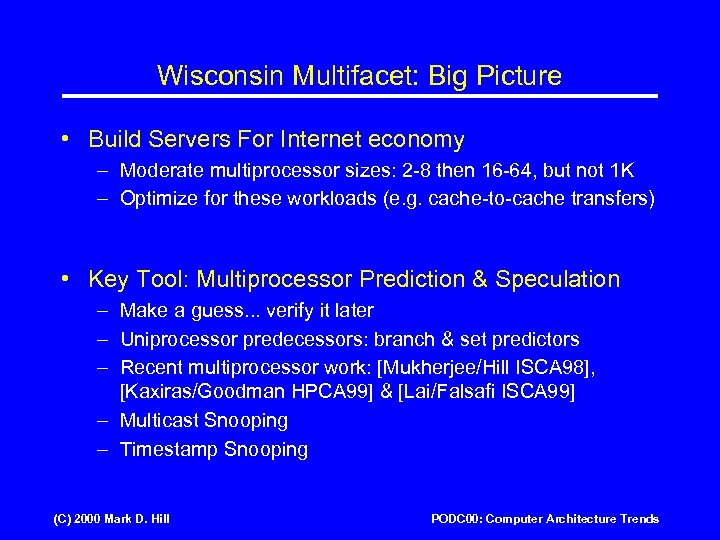 Wisconsin Multifacet: Big Picture • Build Servers For Internet economy – Moderate multiprocessor sizes: