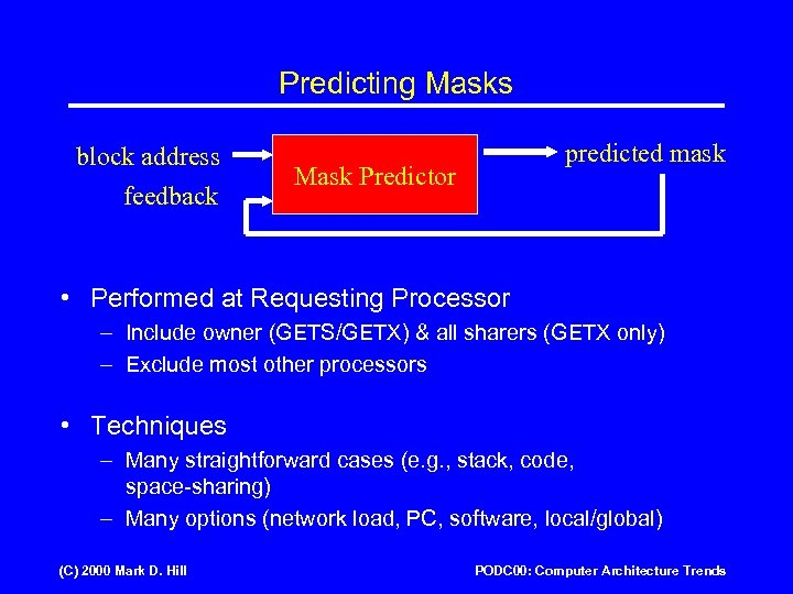 Predicting Masks block address feedback predicted mask Mask Predictor • Performed at Requesting Processor