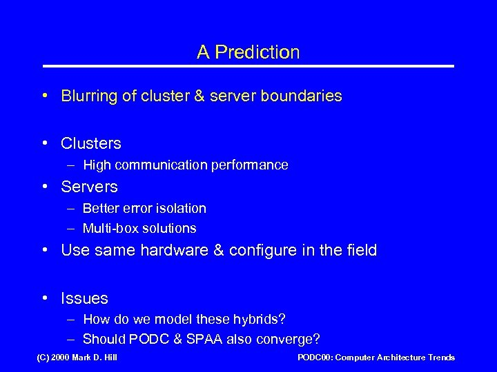 A Prediction • Blurring of cluster & server boundaries • Clusters – High communication