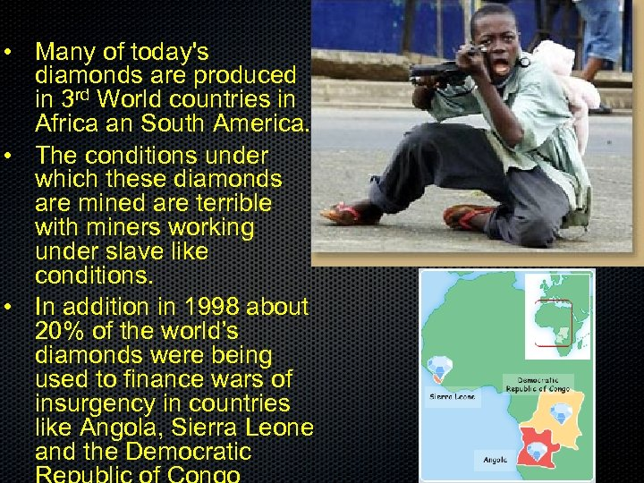 • Many of today's diamonds are produced in 3 rd World countries in