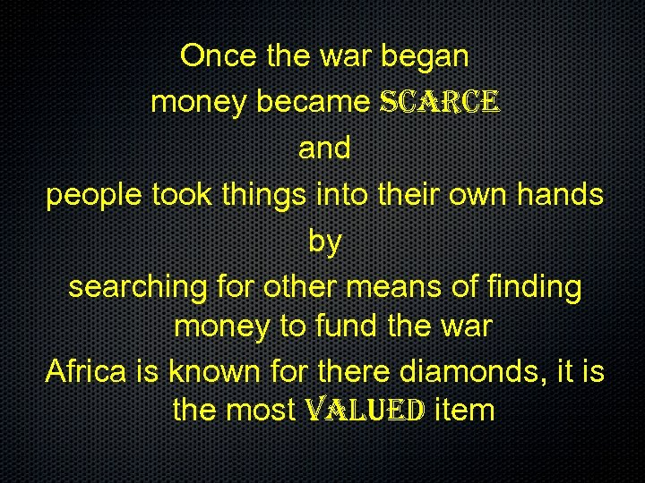 Once the war began money became scarce and people took things into their own