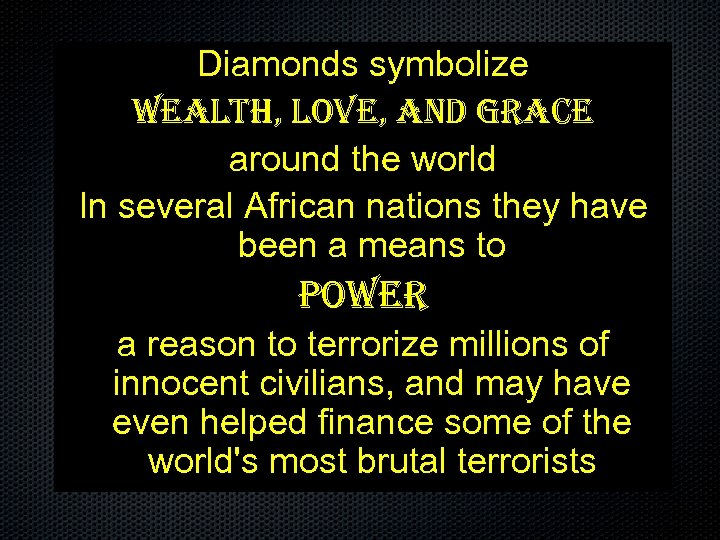Diamonds symbolize wealth, love, and grace around the world In several African nations they