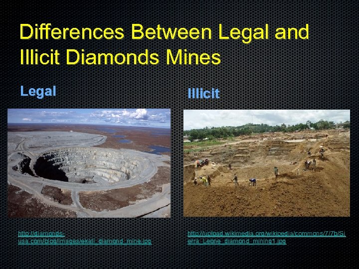 Differences Between Legal and Illicit Diamonds Mines Legal Illicit http: //diamondsusa. com/blog/images/ekati_diamond_mine. jpg http: