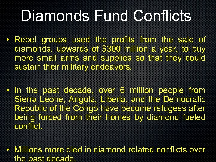 Diamonds Fund Conflicts • Rebel groups used the profits from the sale of diamonds,