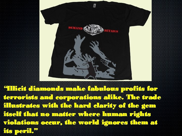 """Illicit diamonds make fabulous profits for terrorists and corporations alike. The trade illustrates with"