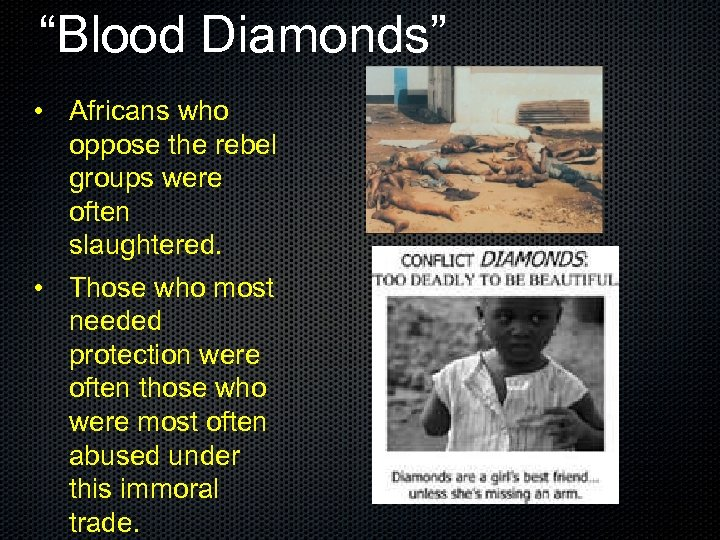 """""""Blood Diamonds"""" • Africans who oppose the rebel groups were often slaughtered. • Those"""
