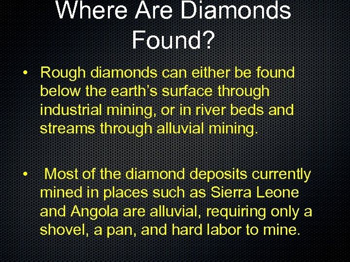 Where Are Diamonds Found? • Rough diamonds can either be found below the earth's