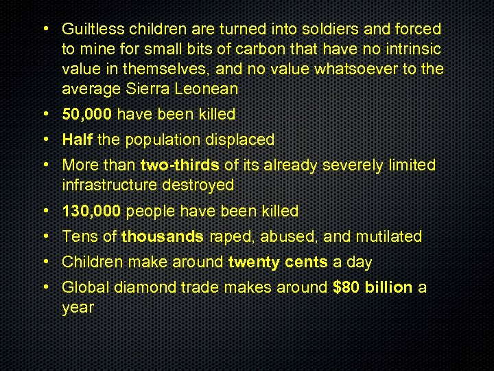 • Guiltless children are turned into soldiers and forced to mine for small