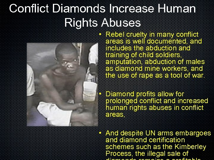 Conflict Diamonds Increase Human Rights Abuses • Rebel cruelty in many conflict areas is