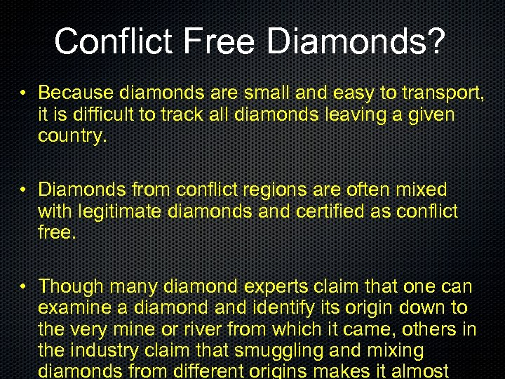 Conflict Free Diamonds? • Because diamonds are small and easy to transport, it is