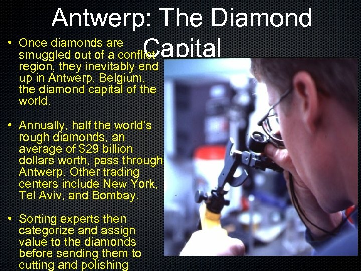 Antwerp: The Diamond • Once diamonds are Capital smuggled out of a conflict region,