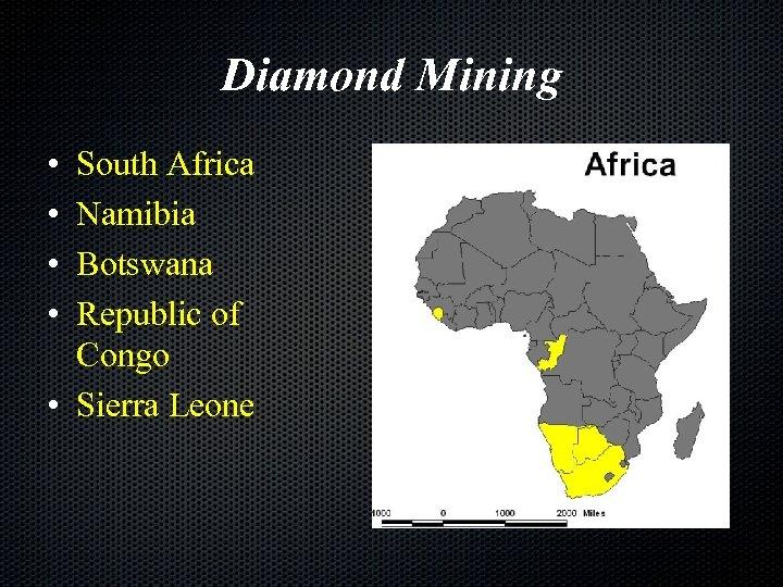 Diamond Mining • • South Africa Namibia Botswana Republic of Congo • Sierra Leone