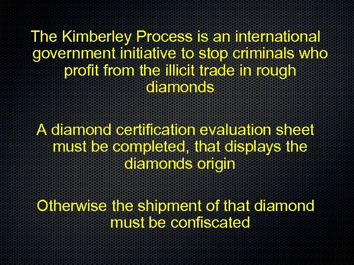 The Kimberley Process is an international government initiative to stop criminals who profit from