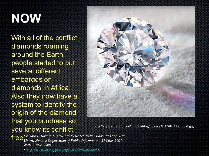 NOW With all of the conflict diamonds roaming around the Earth, people started to