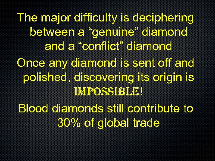 """The major difficulty is deciphering between a """"genuine"""" diamond a """"conflict"""" diamond Once any"""