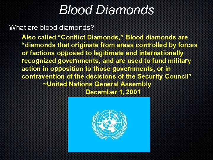 """Blood Diamonds What are blood diamonds? Also called """"Conflict Diamonds, """" Blood diamonds are"""