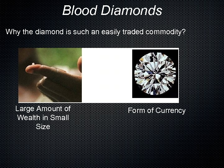 Blood Diamonds Why the diamond is such an easily traded commodity? Large Amount of