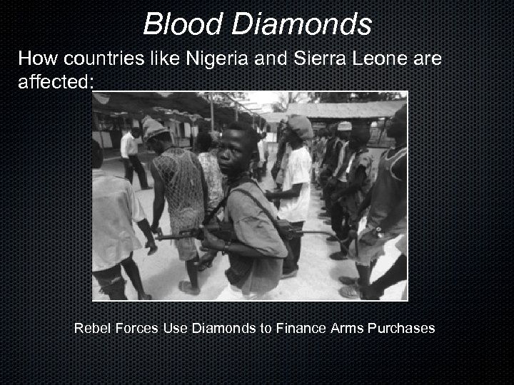 Blood Diamonds How countries like Nigeria and Sierra Leone are affected: Rebel Forces Use