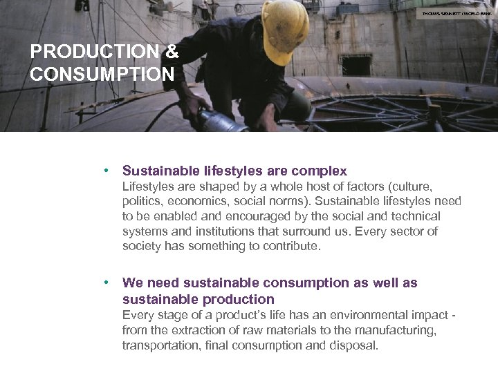 THOMAS SENNETT / WORLD BANK PRODUCTION & CONSUMPTION • Sustainable lifestyles are complex Lifestyles