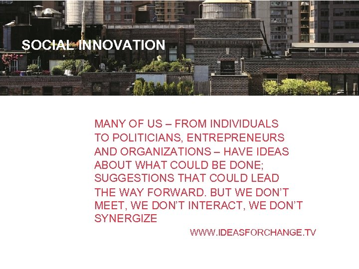 SOCIAL INNOVATION MANY OF US – FROM INDIVIDUALS TO POLITICIANS, ENTREPRENEURS AND ORGANIZATIONS –