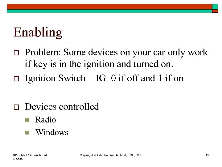 Enabling o Problem: Some devices on your car only work if key is in