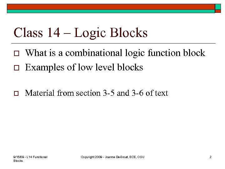 Class 14 – Logic Blocks o What is a combinational logic function block Examples