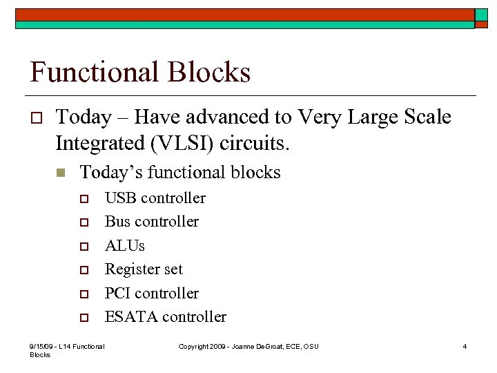 Functional Blocks o Today – Have advanced to Very Large Scale Integrated (VLSI) circuits.