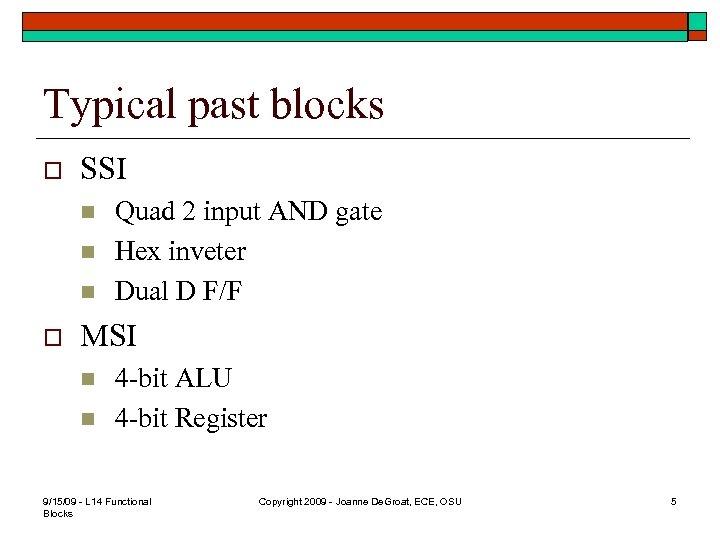 Typical past blocks o SSI n n n o Quad 2 input AND gate