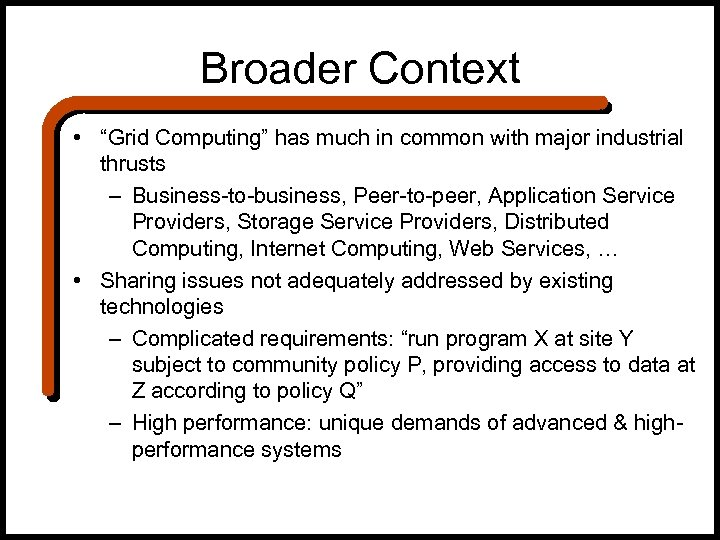 "Broader Context • ""Grid Computing"" has much in common with major industrial thrusts –"