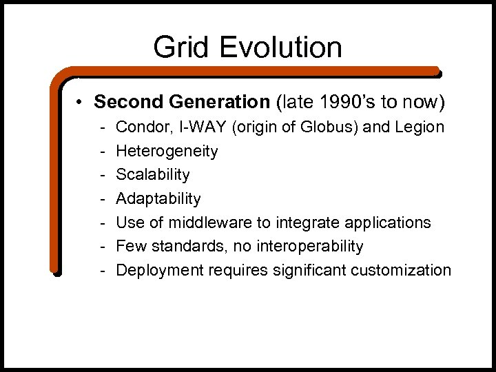 Grid Evolution • Second Generation (late 1990's to now) - Condor, I-WAY (origin of