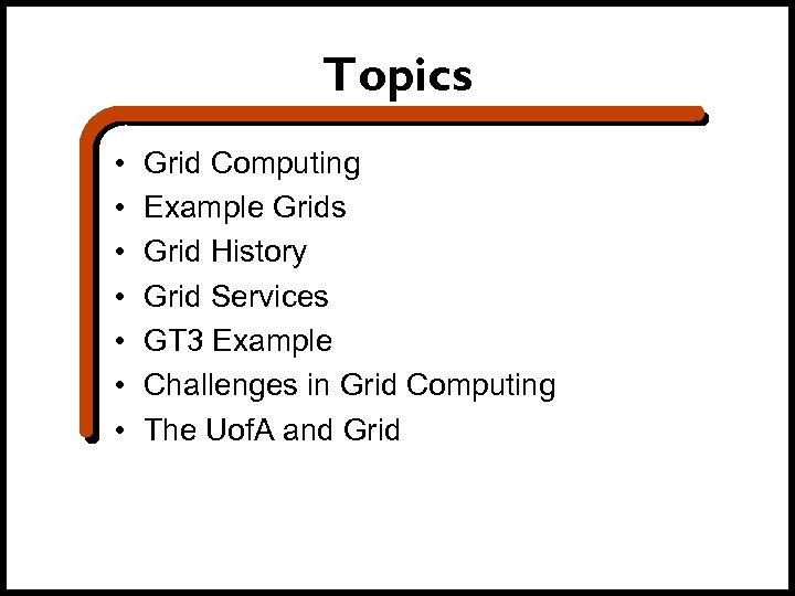 Topics • • Grid Computing Example Grids Grid History Grid Services GT 3 Example