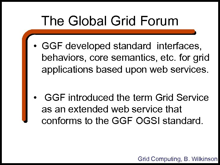 The Global Grid Forum • GGF developed standard interfaces, behaviors, core semantics, etc. for